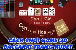 Cách chơi game Baccarat 3D tỷ lệ ăn cao trên trang KUBET