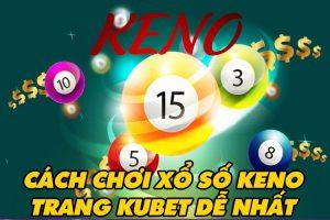 Hướng dẫn chi tiết cách chơi xổ số Keno trang KUBET