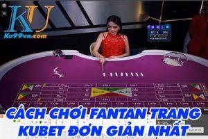 Hướng dẫn chơi Fantan trang KUBET dễ dàng nhất