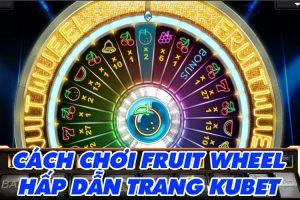 Fruit Wheel trang KUBET