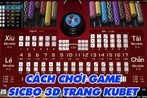 Hướng dẫn chơi game Sicbo 3D hấp dẫn trang KUBET