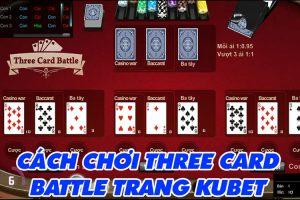 Cách chơi Three Card Battle hấp dẫn trang KUBET