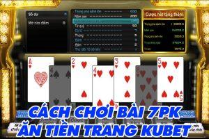 Cách đánh bài ăn tiền bằng game 7PK trang KUBET