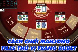 Hướng dẫn chơi MahjongTiles thú vị trên trang KUBET