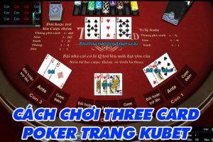 Hướng dẫn chơi bài Three Card Poker trang KUBET